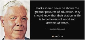 quote-blacks-should-never-be-shown-the-greener-pastures-of-education-they-should-know-that-hendrik-verwoerd-150-67-46